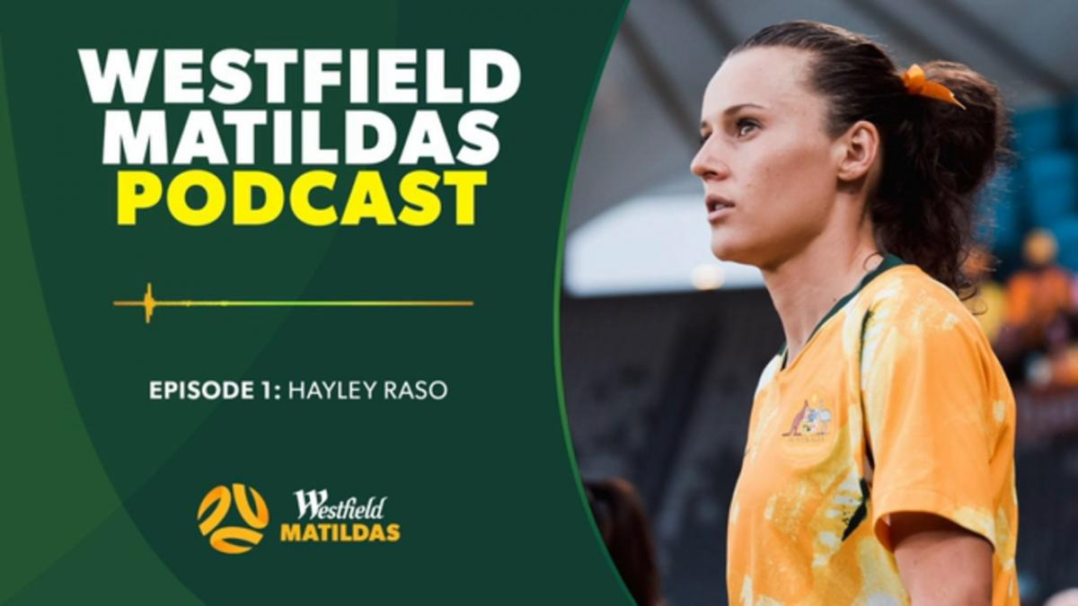 Hayley Raso | Westfield Matildas Podcast Episode 1