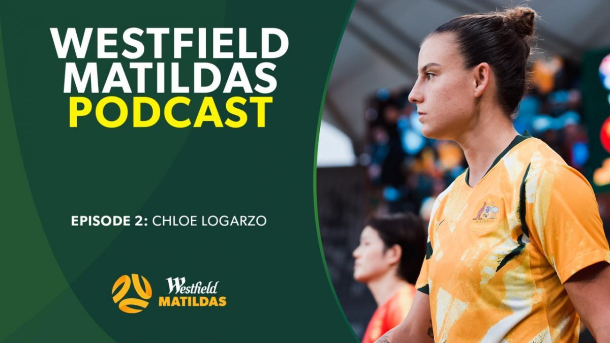 Chloe Logarzo | Westfield Matildas Podcast Episode 2